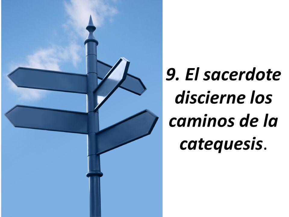 9. El sacerdote discierne los caminos de la catequesis.