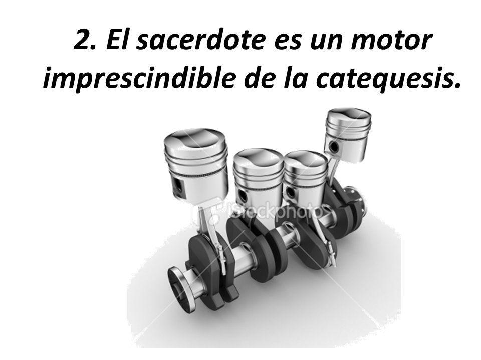 2. El sacerdote es un motor imprescindible de la catequesis.
