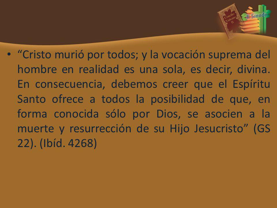 Cristo murió por todos; y la vocación suprema del hombre en realidad es una sola, es decir, divina.