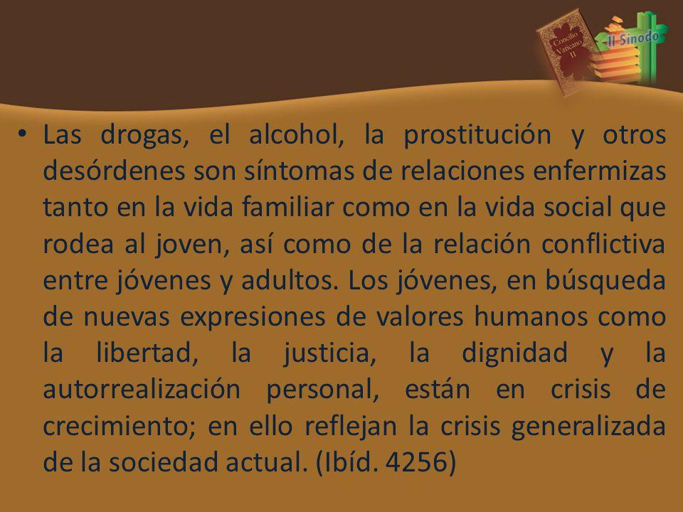 Las drogas, el alcohol, la prostitución y otros desórdenes son síntomas de relaciones enfermizas tanto en la vida familiar como en la vida social que rodea al joven, así como de la relación conflictiva entre jóvenes y adultos.