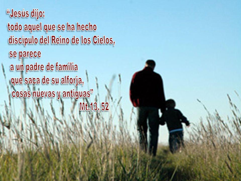 Jesús dijo: todo aquel que se ha hecho discípulo del Reino de los Cielos,