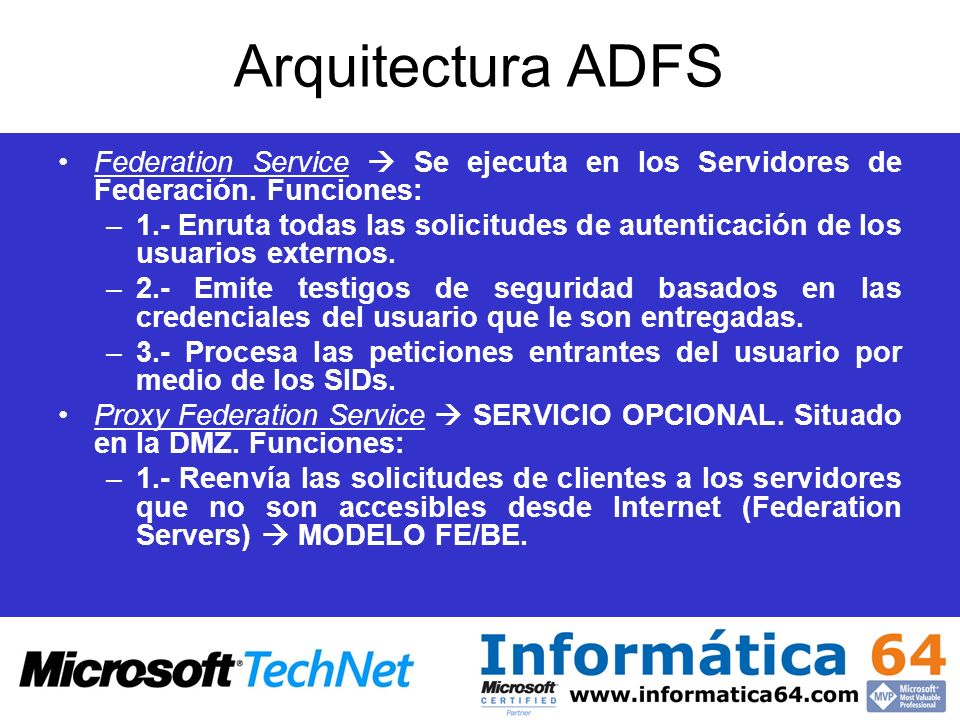 Arquitectura ADFS Federation Service  Se ejecuta en los Servidores de Federación. Funciones: