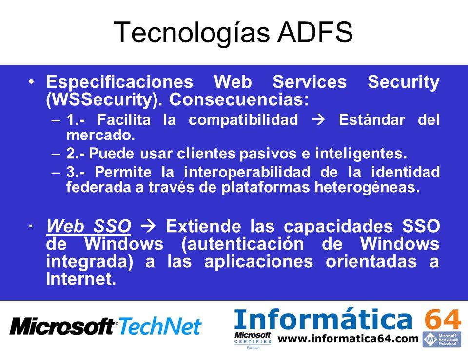Tecnologías ADFS Especificaciones Web Services Security (WSSecurity). Consecuencias: 1.- Facilita la compatibilidad  Estándar del mercado.