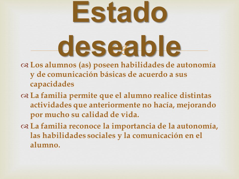 Estado deseable Los alumnos (as) poseen habilidades de autonomía y de comunicación básicas de acuerdo a sus capacidades.