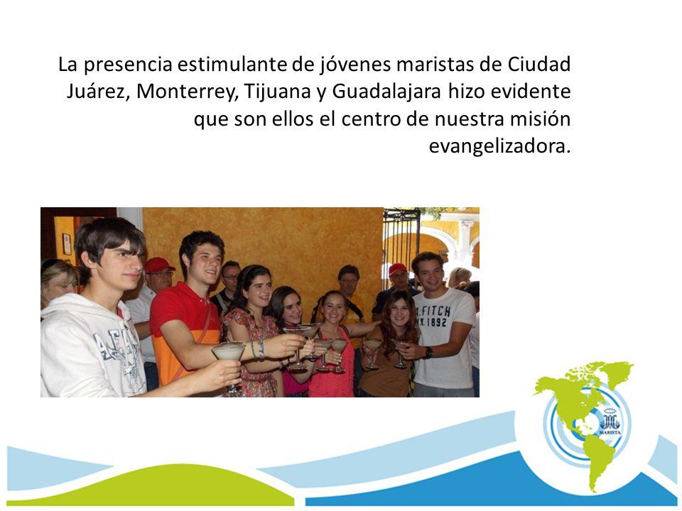 La presencia estimulante de jóvenes maristas de Ciudad Juárez, Monterrey, Tijuana y Guadalajara hizo evidente que son ellos el centro de nuestra misión evangelizadora.