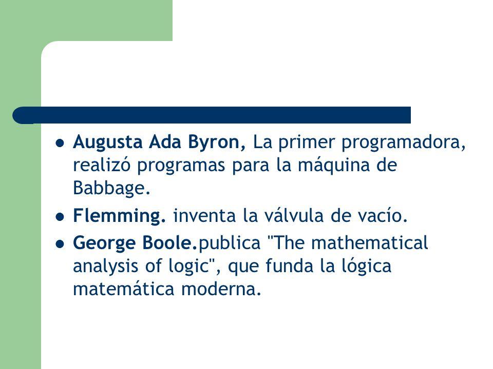 Augusta Ada Byron, La primer programadora, realizó programas para la máquina de Babbage.