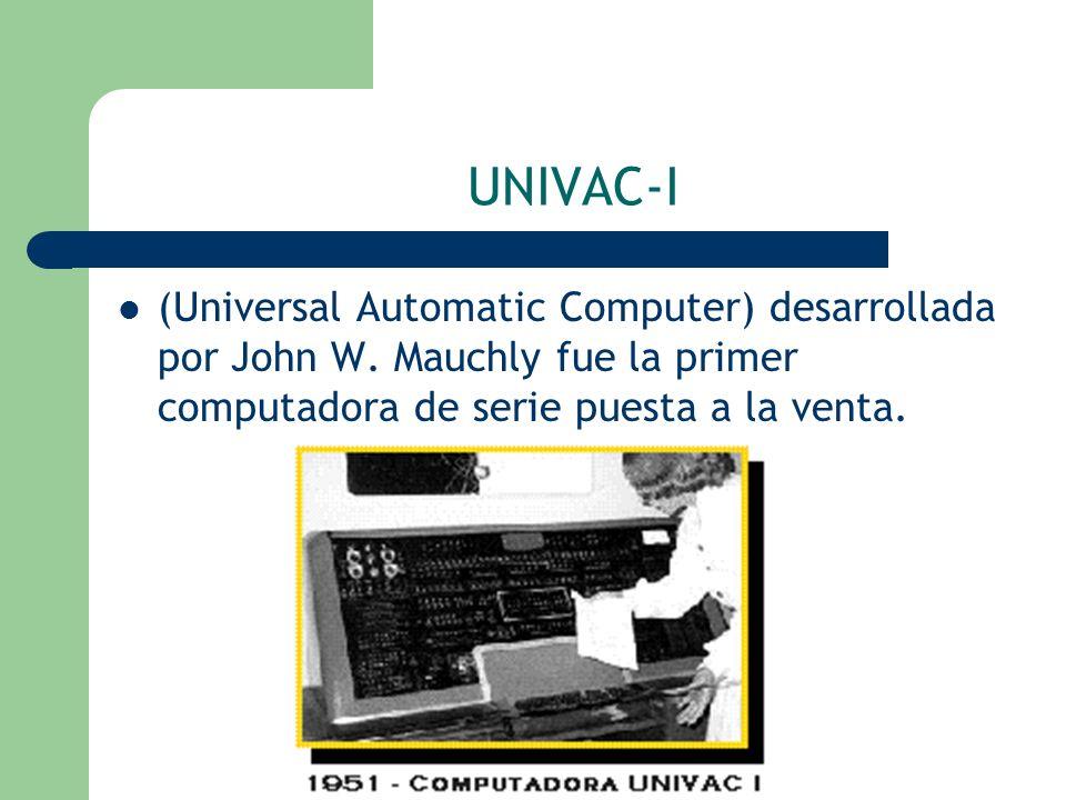 UNIVAC-I (Universal Automatic Computer) desarrollada por John W.