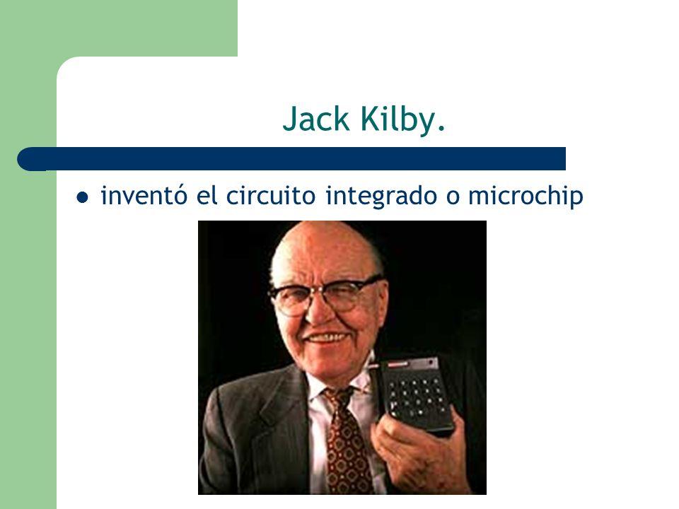 Jack Kilby. inventó el circuito integrado o microchip