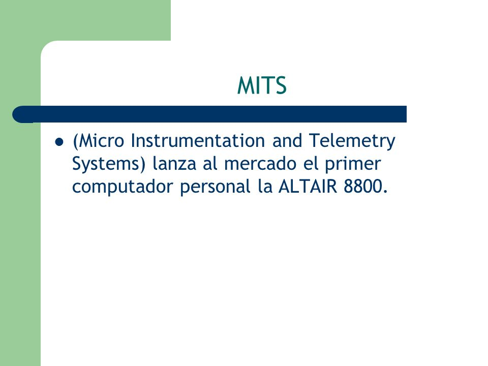 MITS (Micro Instrumentation and Telemetry Systems) lanza al mercado el primer computador personal la ALTAIR 8800.