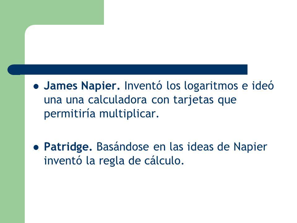 James Napier. Inventó los logaritmos e ideó una una calculadora con tarjetas que permitiría multiplicar.