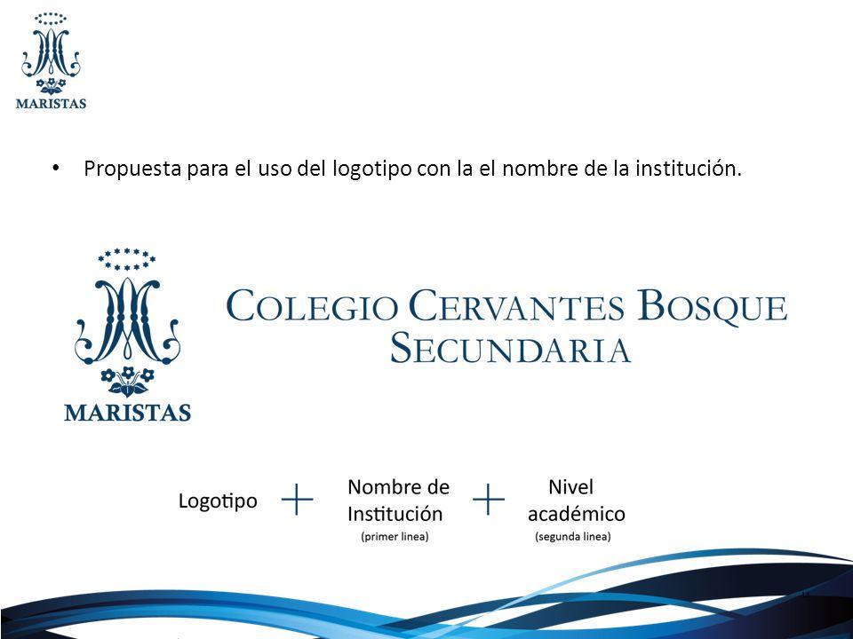 Propuesta para el uso del logotipo con la el nombre de la institución.