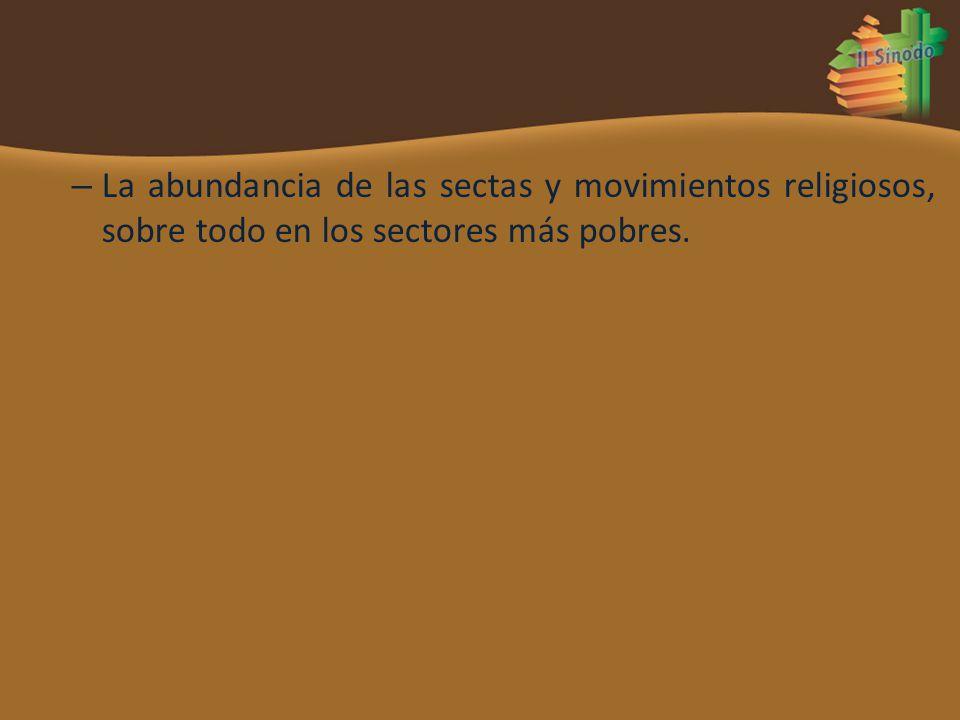 La abundancia de las sectas y movimientos religiosos, sobre todo en los sectores más pobres.