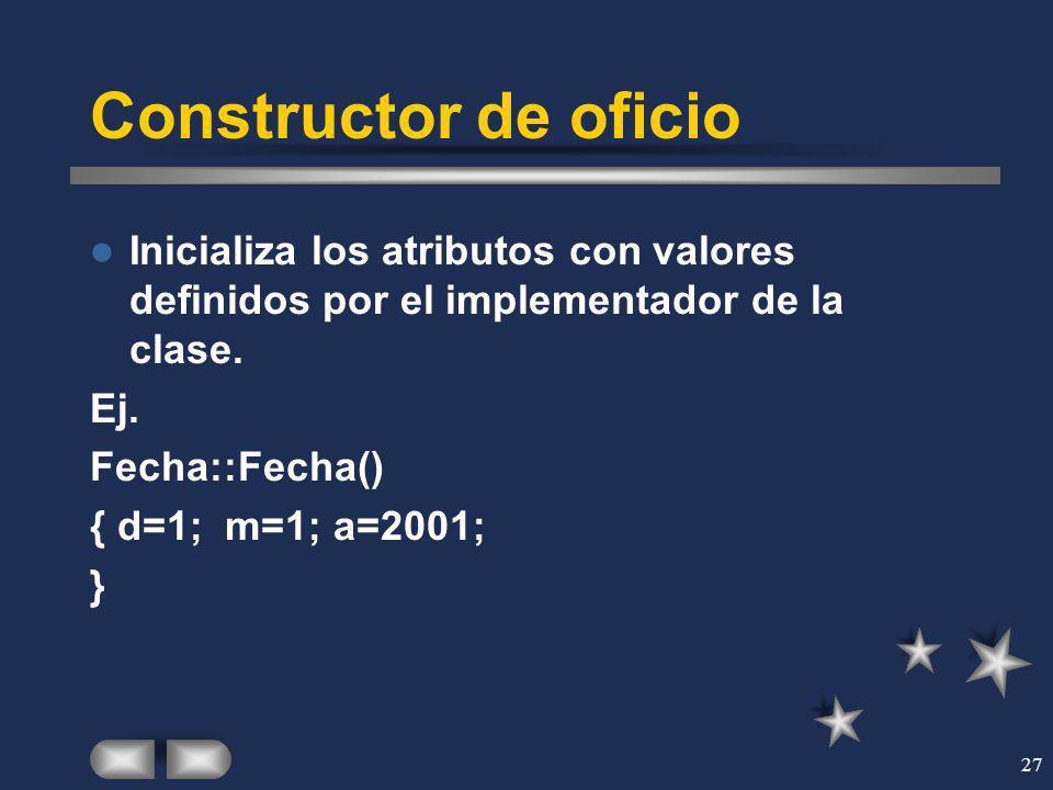 Constructor de oficio Inicializa los atributos con valores definidos por el implementador de la clase.