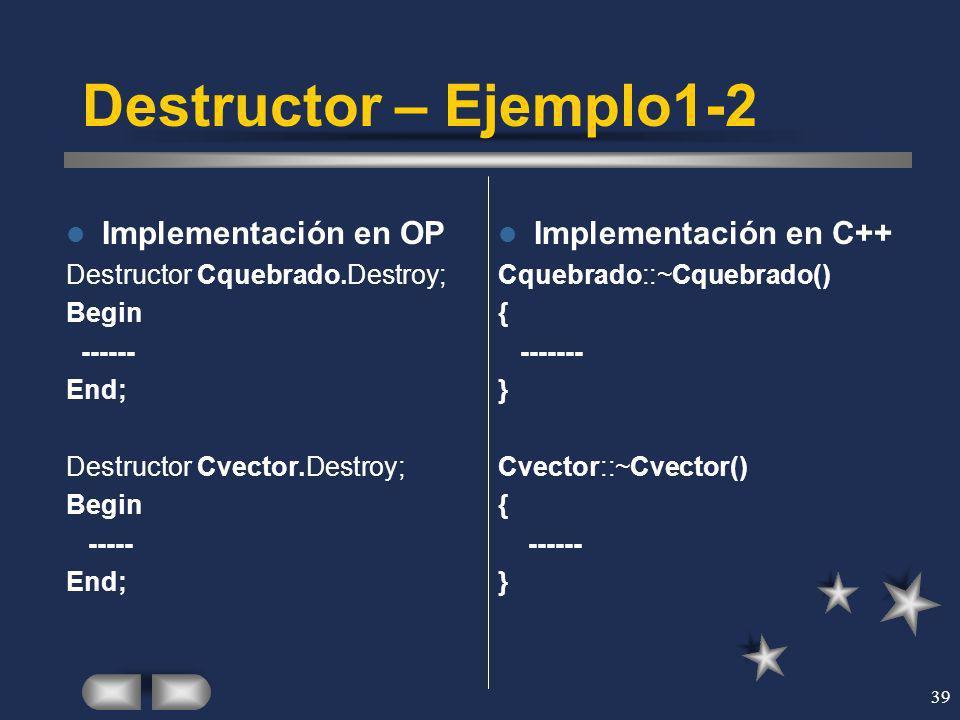 Destructor – Ejemplo1-2 Implementación en OP Implementación en C++