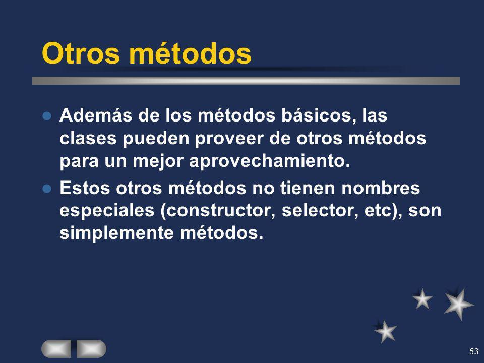 Otros métodos Además de los métodos básicos, las clases pueden proveer de otros métodos para un mejor aprovechamiento.