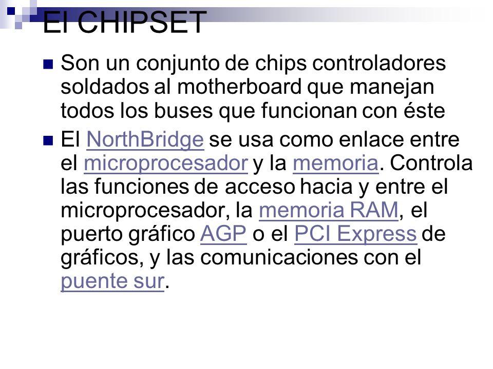 El CHIPSET Son un conjunto de chips controladores soldados al motherboard que manejan todos los buses que funcionan con éste.