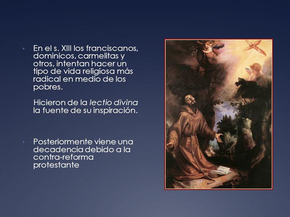 En el s. XIII los franciscanos, dominicos, carmelitas y otros, intentan hacer un tipo de vida religiosa más radical en medio de los pobres.