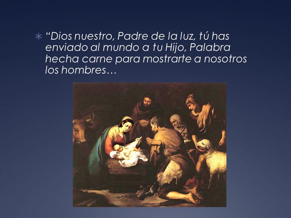Dios nuestro, Padre de la luz, tú has enviado al mundo a tu Hijo, Palabra hecha carne para mostrarte a nosotros los hombres…