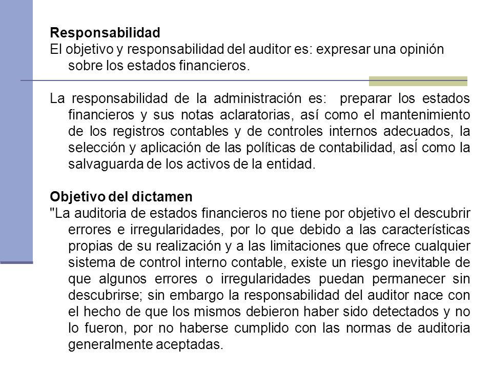 Responsabilidad El objetivo y responsabilidad del auditor es: expresar una opinión sobre los estados financieros.