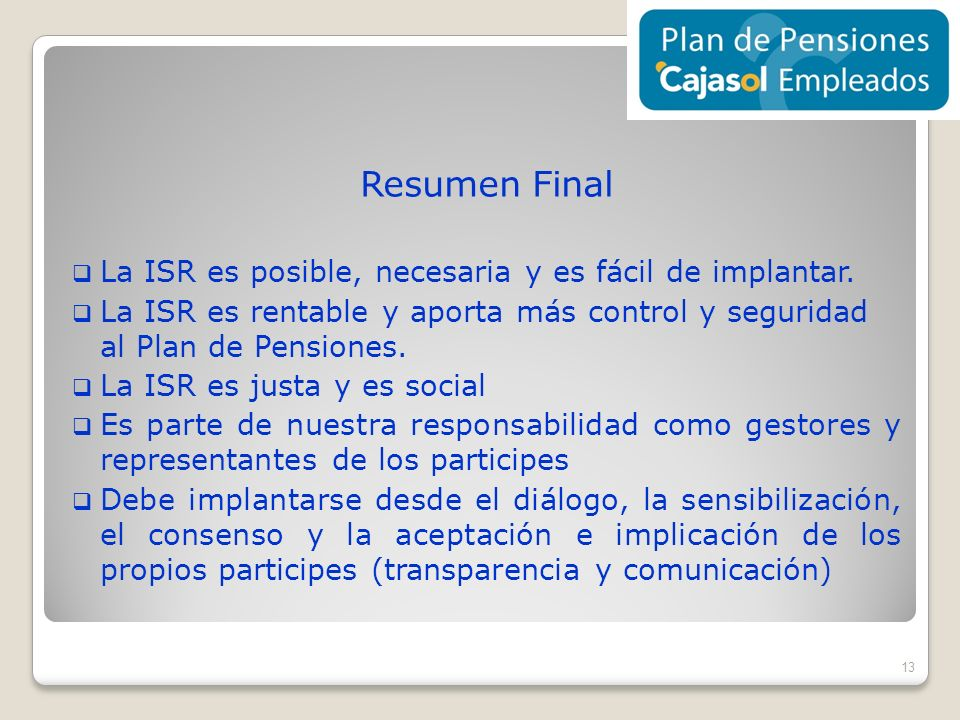 Resumen Final La ISR es posible, necesaria y es fácil de implantar.