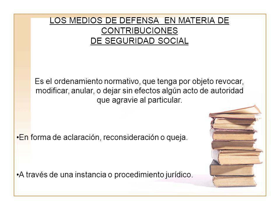LOS MEDIOS DE DEFENSA EN MATERIA DE CONTRIBUCIONES DE SEGURIDAD SOCIAL
