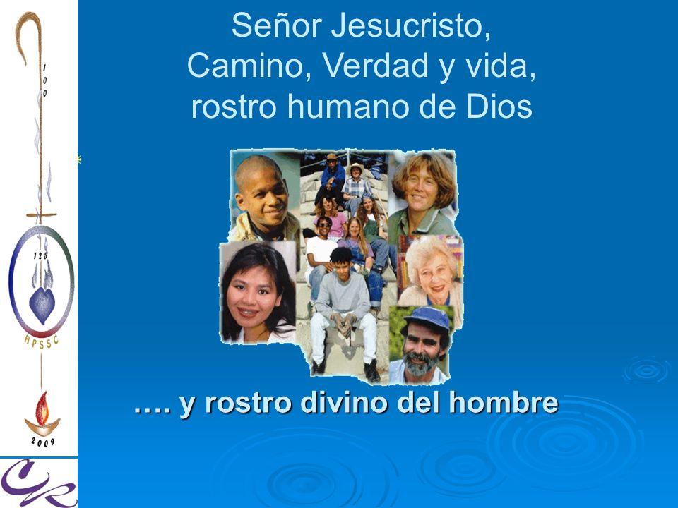 Señor Jesucristo, Camino, Verdad y vida, rostro humano de Dios