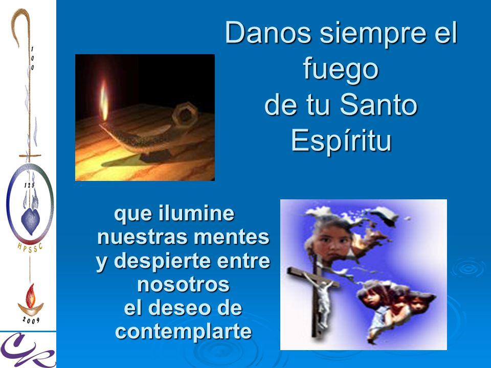 Danos siempre el fuego de tu Santo Espíritu