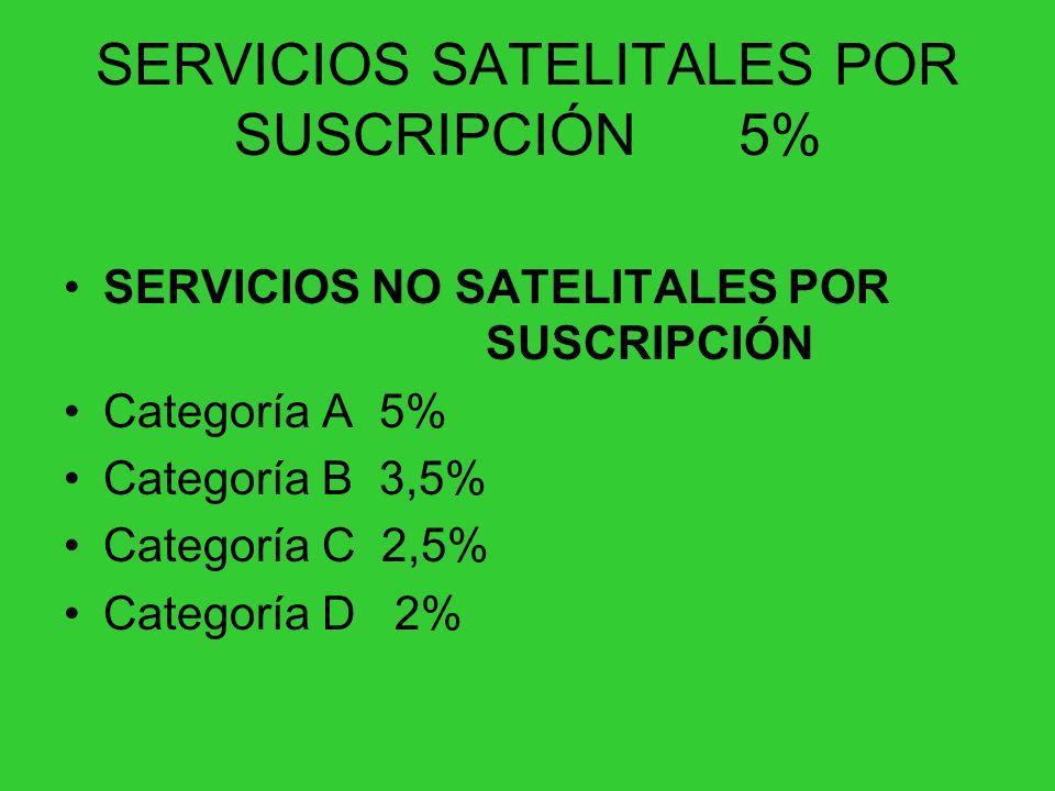 SERVICIOS SATELITALES POR SUSCRIPCIÓN 5%