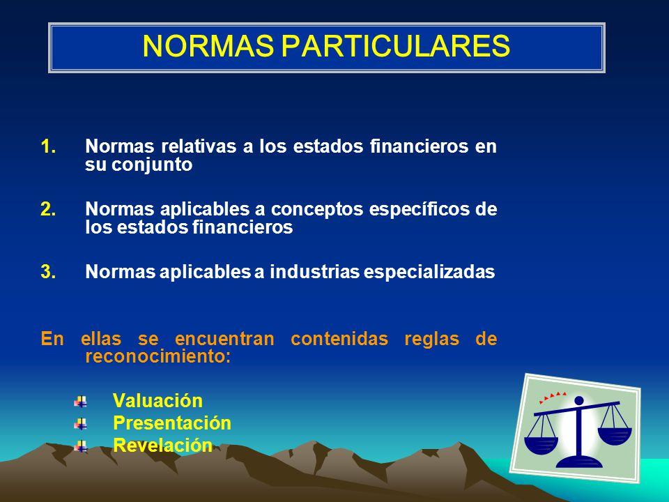 NORMAS PARTICULARES Normas relativas a los estados financieros en su conjunto. Normas aplicables a conceptos específicos de los estados financieros.