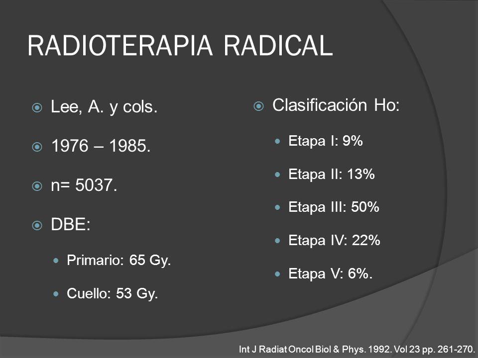 RADIOTERAPIA RADICAL Clasificación Ho: Lee, A. y cols. 1976 – 1985.