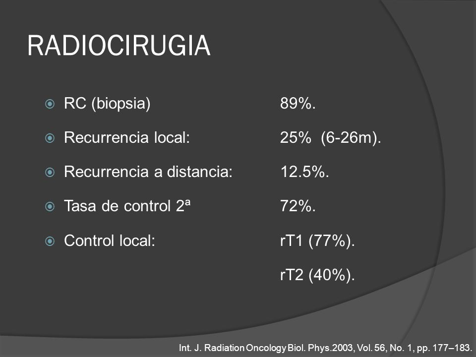 RADIOCIRUGIA RC (biopsia) 89%. Recurrencia local: 25% (6-26m).