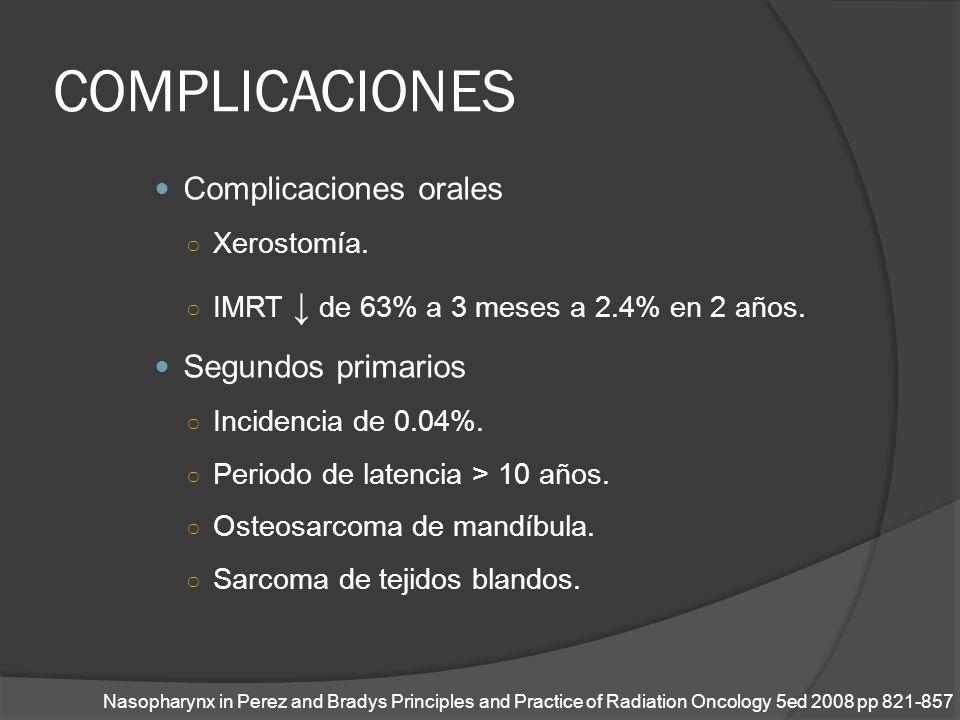 COMPLICACIONES Complicaciones orales Segundos primarios Xerostomía.