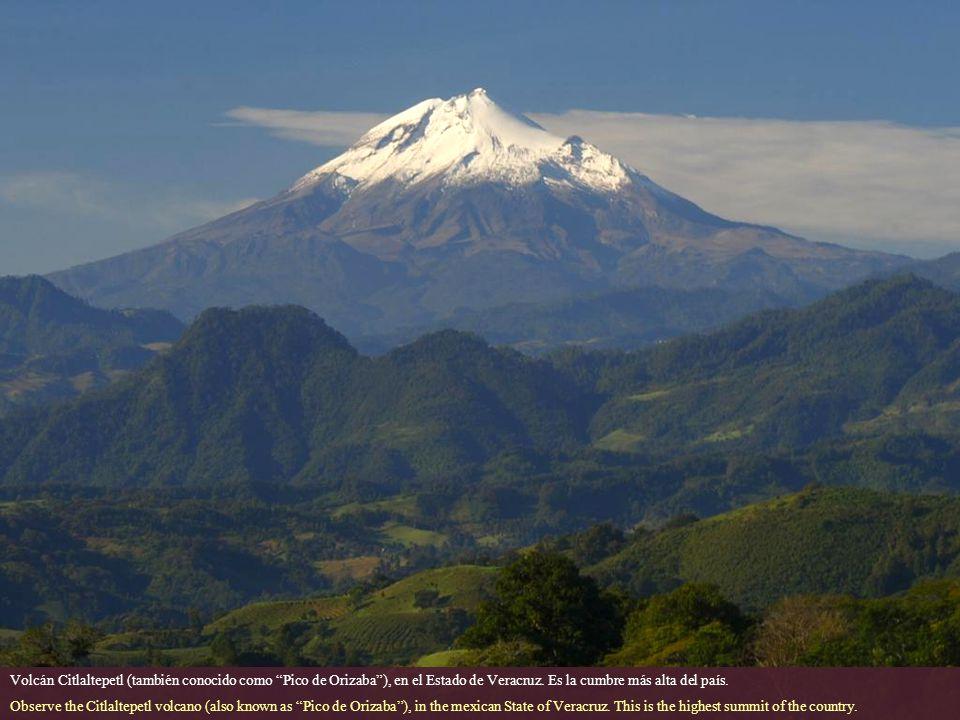 Volcán Citlaltepetl (también conocido como Pico de Orizaba ), en el Estado de Veracruz. Es la cumbre más alta del país.