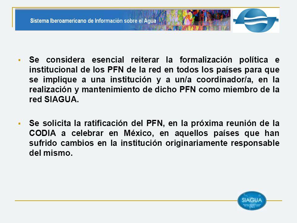 Se considera esencial reiterar la formalización política e institucional de los PFN de la red en todos los países para que se implique a una institución y a un/a coordinador/a, en la realización y mantenimiento de dicho PFN como miembro de la red SIAGUA.