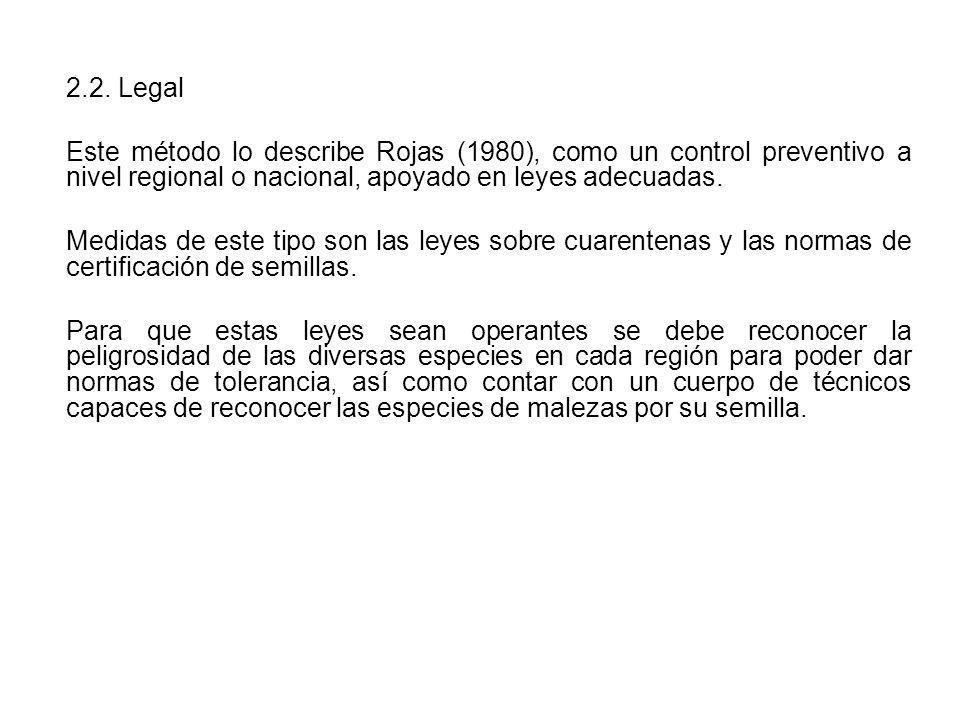 2.2. Legal Este método lo describe Rojas (1980), como un control preventivo a nivel regional o nacional, apoyado en leyes adecuadas.
