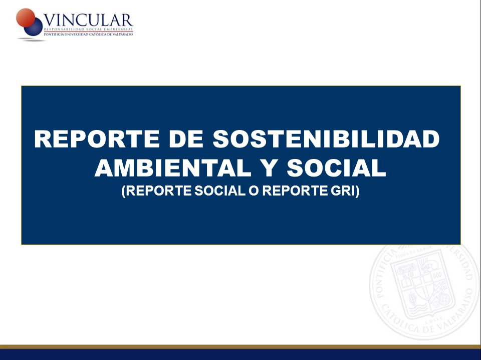 REPORTE DE SOSTENIBILIDAD (REPORTE SOCIAL O REPORTE GRI)