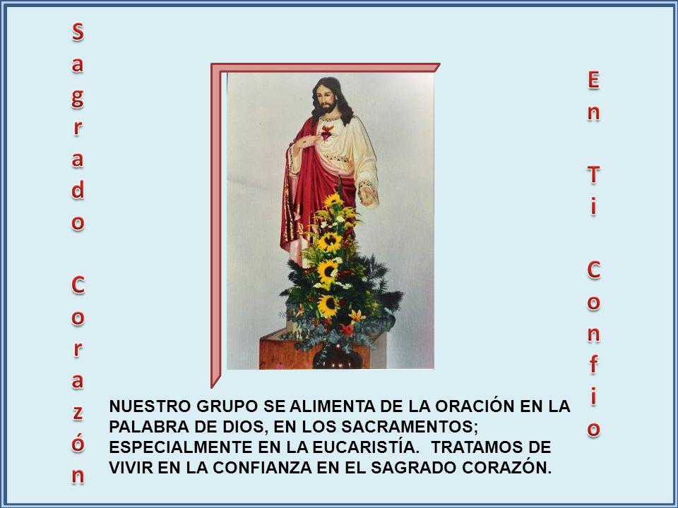 NUESTRO GRUPO SE ALIMENTA DE LA ORACIÓN EN LA PALABRA DE DIOS, EN LOS SACRAMENTOS; ESPECIALMENTE EN LA EUCARISTÍA.