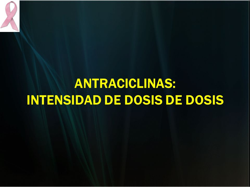 ANTRACICLINAS: INTENSIDAD DE DOSIS DE DOSIS