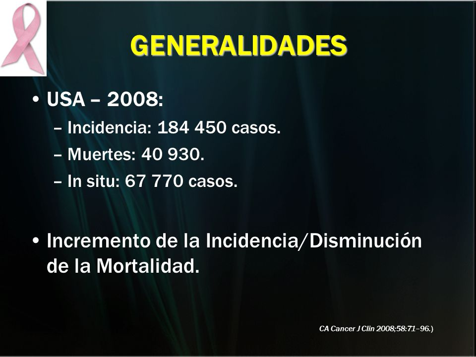 GENERALIDADES USA – 2008: Incidencia: 184 450 casos. Muertes: 40 930. In situ: 67 770 casos.
