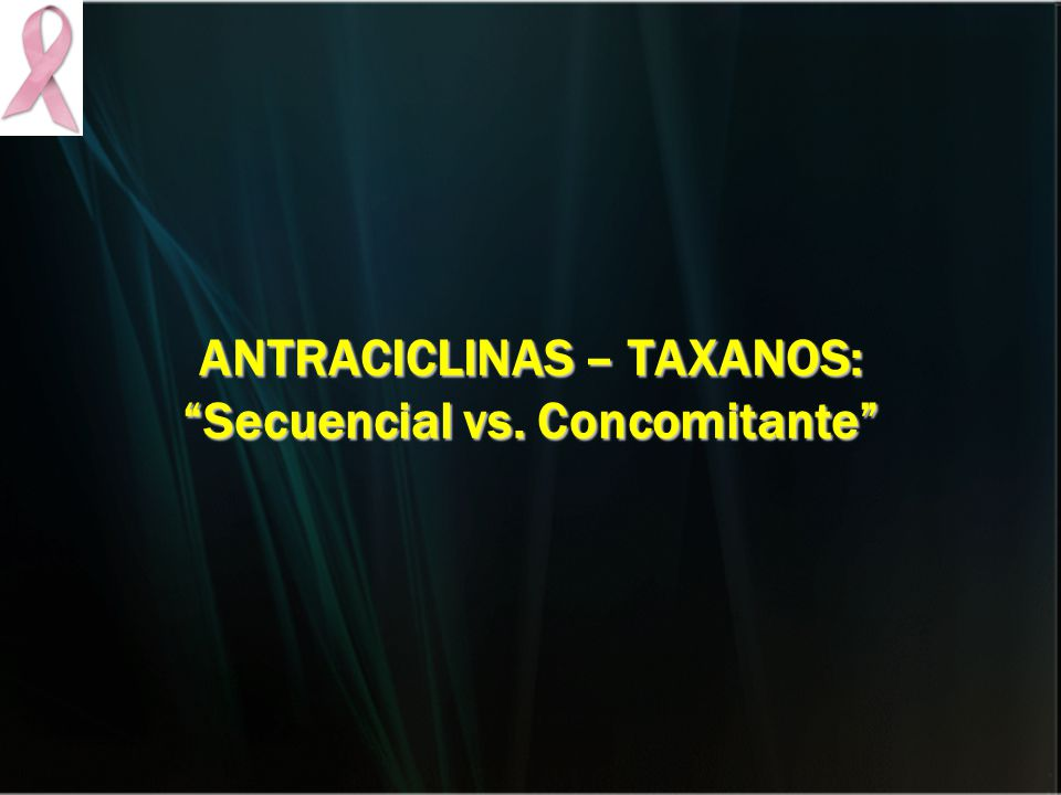 ANTRACICLINAS – TAXANOS: Secuencial vs. Concomitante
