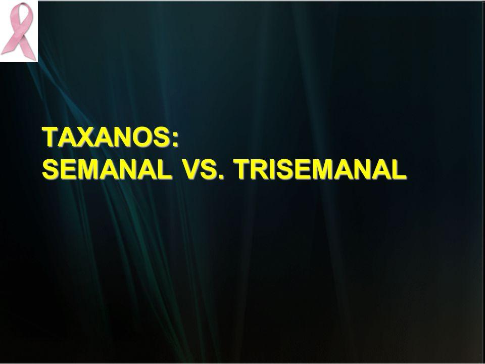 TAXANOS: SEMANAL VS. TRISEMANAL