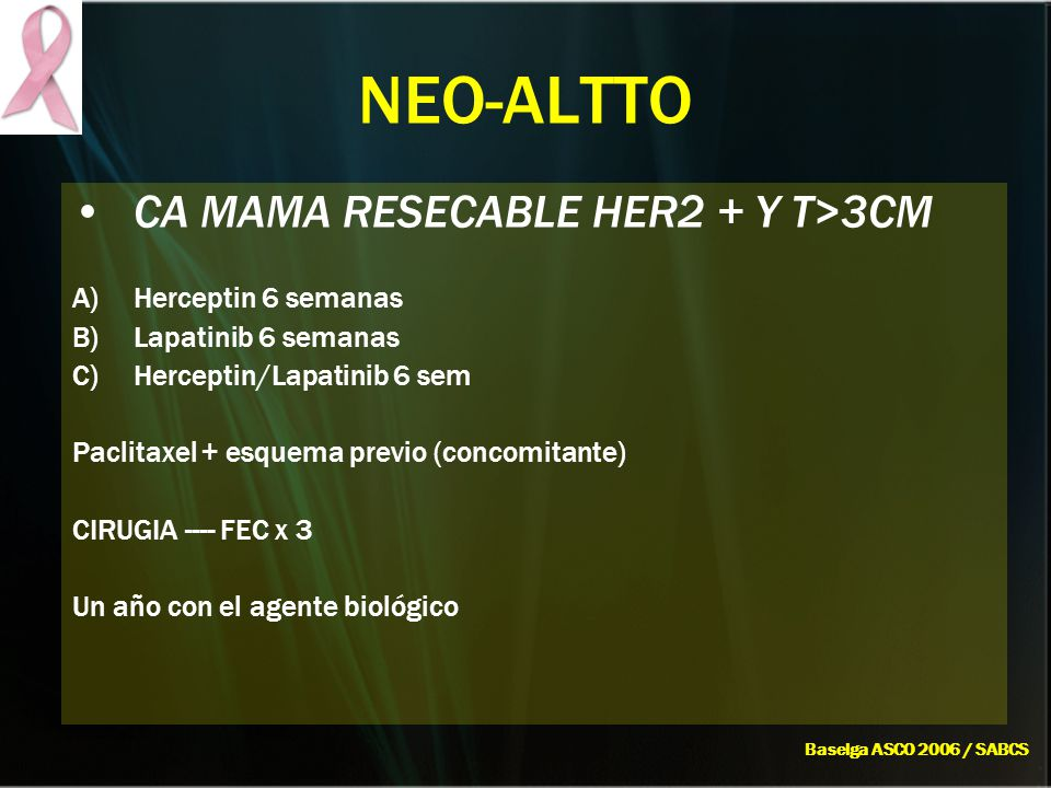 NEO-ALTTO CA MAMA RESECABLE HER2 + Y T>3CM Herceptin 6 semanas