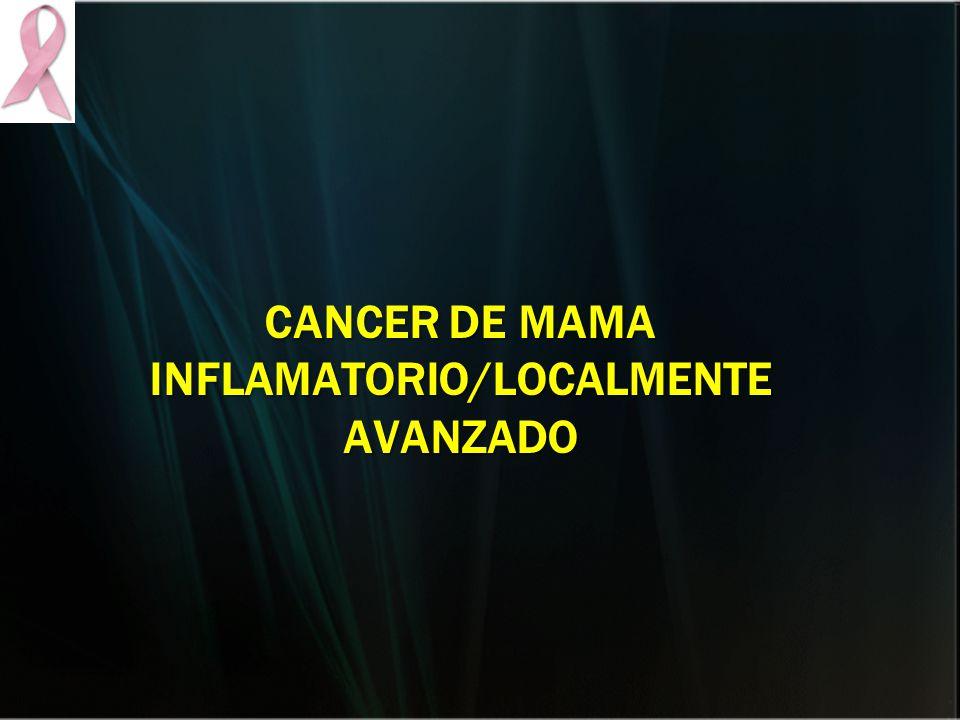 CANCER DE MAMA INFLAMATORIO/LOCALMENTE AVANZADO