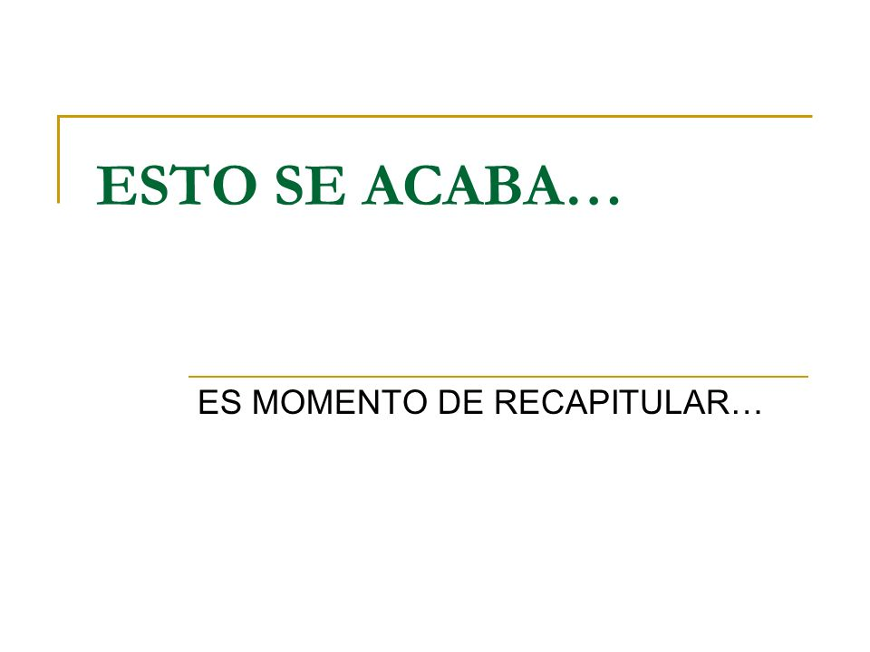 ES MOMENTO DE RECAPITULAR…
