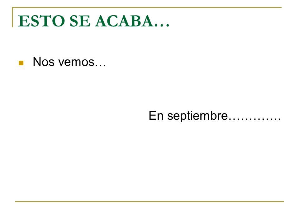 ESTO SE ACABA… Nos vemos… En septiembre………….
