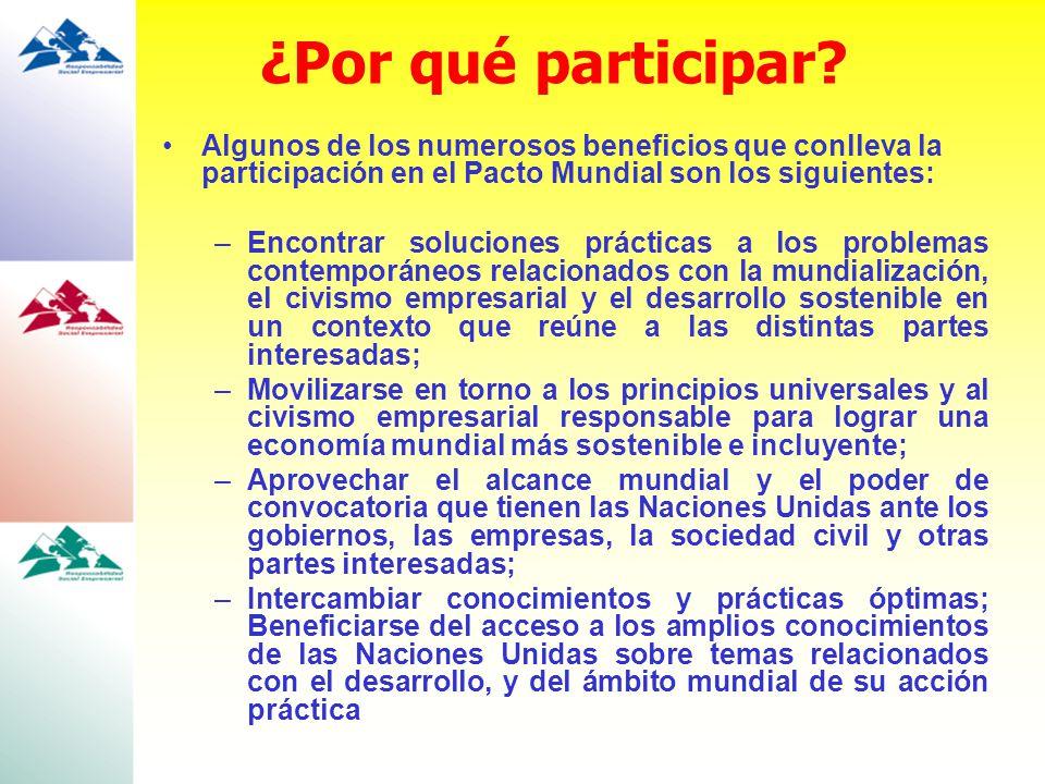 ¿Por qué participar Algunos de los numerosos beneficios que conlleva la participación en el Pacto Mundial son los siguientes: