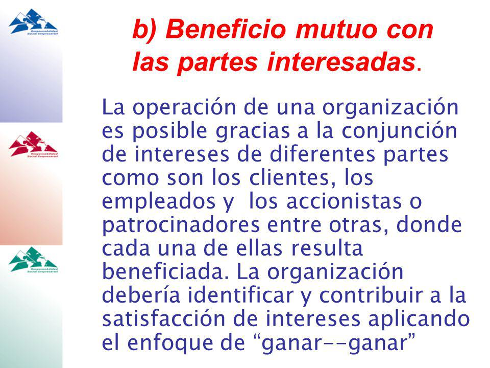 b) Beneficio mutuo con las partes interesadas.