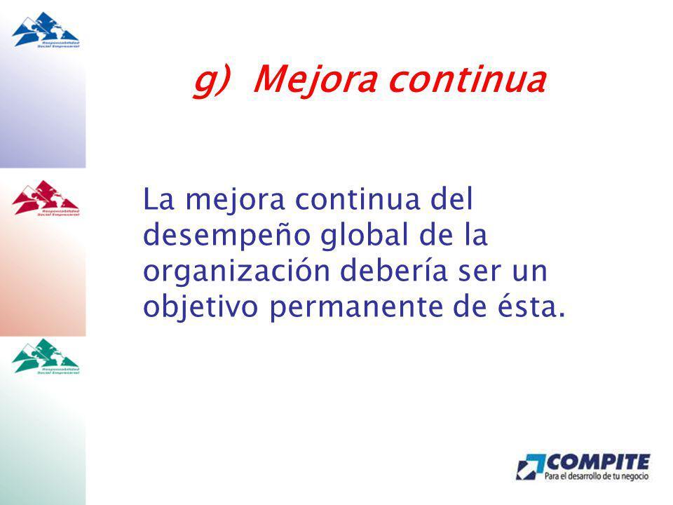 g) Mejora continua La mejora continua del desempeño global de la organización debería ser un objetivo permanente de ésta.