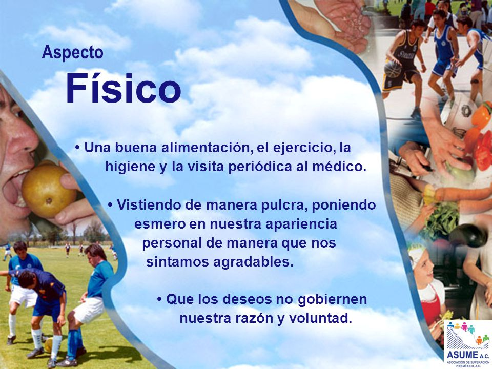 Aspecto Físico. • Una buena alimentación, el ejercicio, la higiene y la visita periódica al médico.