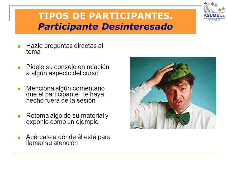 TIPOS DE PARTICIPANTES. Participante Desinteresado